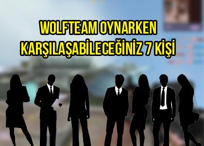 wolfteam-oynarken-karsilasabileceginiz-7-kisi