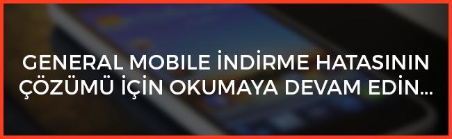 General Mobile İndirememe Sorunu Çözümü - Techoyun